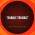 Bubble_Trouble